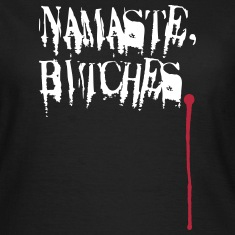 Namaste, Bitches. T-Shirts