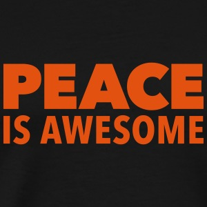 peace is awesome Frieden PACE Toleranz tolerance T-Shirts - Männer Premium T-Shirt