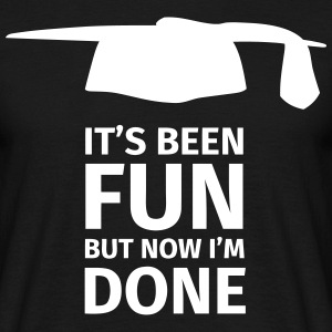 It's been fun but now I'm Done T-Shirts - Men's T-Shirt