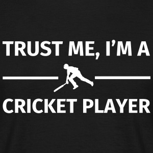 Trust Me I'm a Cricket Player T-Shirts - Männer T-Shirt