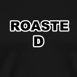 ROASTED - Men's Premium T-Shirt