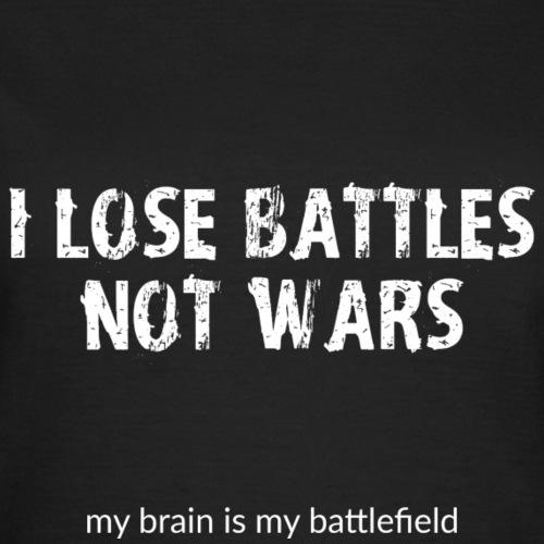 I lose battles