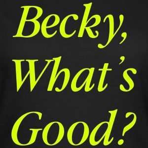 Becky what's good? T-Shirts - Women's T-Shirt