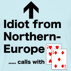 Idiot from Northern Europe, calls with seven five. - Mannen T-shirt