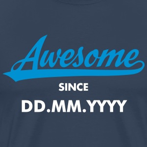 Awesome Since (MM.DD.YYYY) T-Shirts - Men's Premium T-Shirt