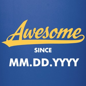 Awesome Since (MM.DD.YYYY) Mugs & Drinkware - Full Colour Mug