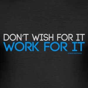 Don't Wish For It, Work For It - Männer Slim Fit T-Shirt