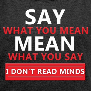I don't read minds! - Women's T-shirt with rolled up sleeves