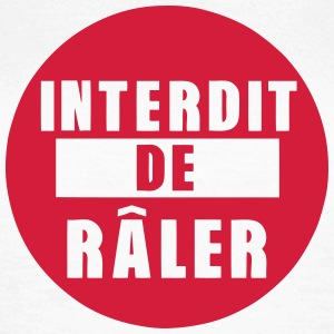 interdit de raler citation expression Tee shirts - T-shirt Femme