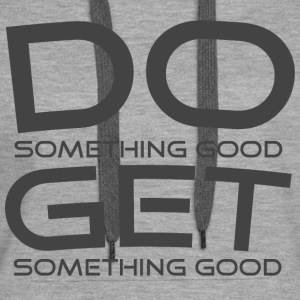 DO something good, GET something good GREY Pullover & Hoodies - Frauen Premium Hoodie