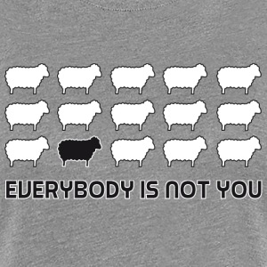everybody is not you Camisetas - Camiseta premium mujer