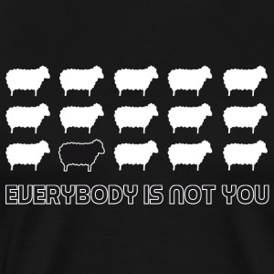 everybody is not you T-Shirts - Men's Premium T-Shirt