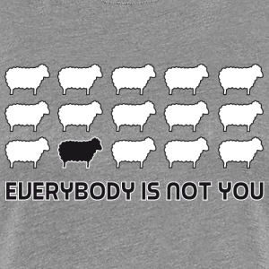 everybody is not you T-shirts - Dame premium T-shirt