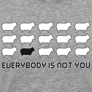 everybody is not you T-skjorter - Premium T-skjorte for menn
