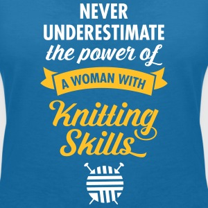 Never Underestimate A Woman WIth Knitting Skills.. T-Shirts - Women's V-Neck T-Shirt