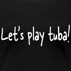 Let's play tuba T-shirts - Vrouwen Premium T-shirt
