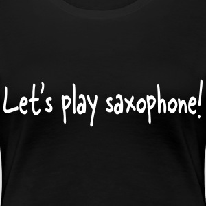 Let's play saxophone T-Shirts - Frauen Premium T-Shirt
