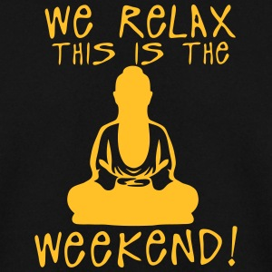 we relax this is the weekend zen buddha Sweat-shirts - Sweat-shirt Homme