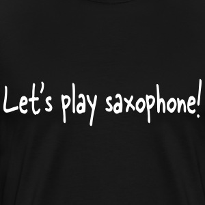 Let's play saxophone! - Men's Premium T-Shirt