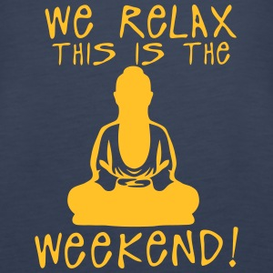 we relax this is the weekend zen buddha Débardeurs - Débardeur Premium Femme