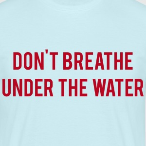 Don't breathe under the water Tee shirts - T-shirt Homme