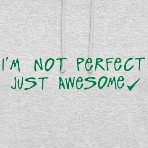i m not perfect just awesome citation Sweat-shirts - Sweat-shirt à capuche unisexe