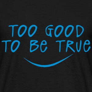 too good to be true quote T-Shirts - Men's T-Shirt