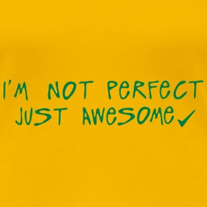 i m not perfect just awesome quote T-Shirts - Women's Premium T-Shirt