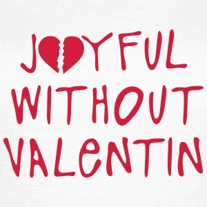 joyful without valentin quote T-Shirts - Women's T-Shirt