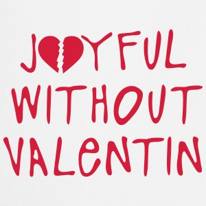 joyful without valentin quote  Aprons - Cooking Apron