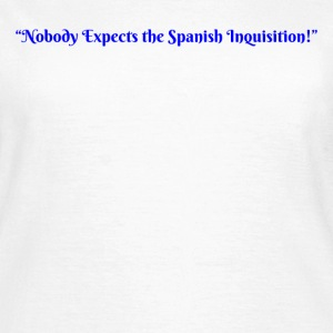 Spanish Inquisition - Women's T-Shirt