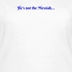 Not the Messiah - Women's T-Shirt