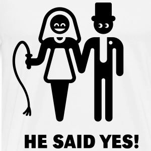 He Said Yes! (Wedding Vow / Bride / Whip) T-Shirts - Men's Premium T-Shirt