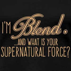 I'm Blond and whats your Supernatural Force - Frauen Premium T-Shirt
