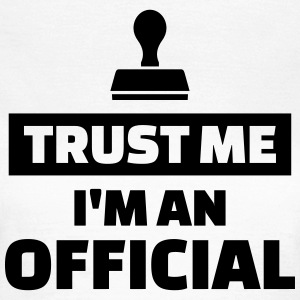 Trust me I'm an official T-Shirts - Frauen T-Shirt