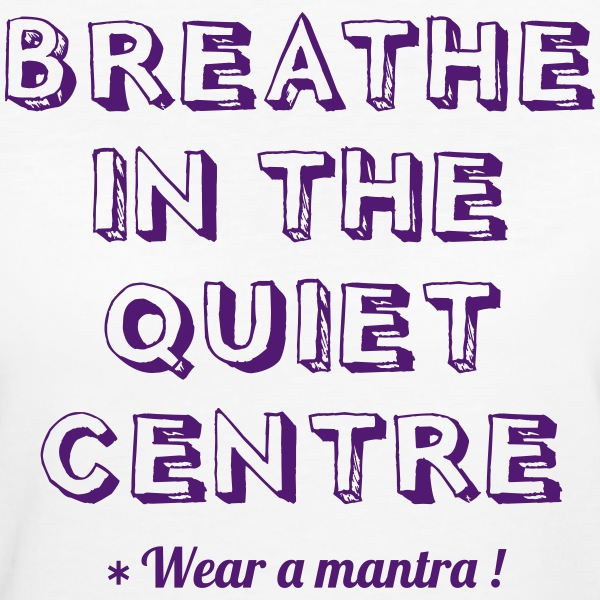 Breathe in the Quite Center  - T-shirt ecologica da donna