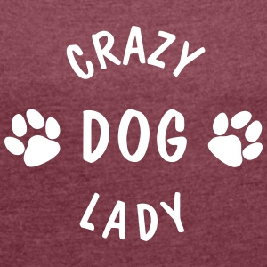 crazy dog lady T-Shirts - Frauen T-Shirt mit gerollten Ärmeln