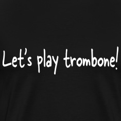 Let's play trombone T-shirts