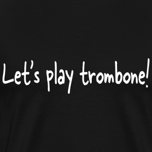 Let's play trombone Tee shirts - T-shirt Premium Homme