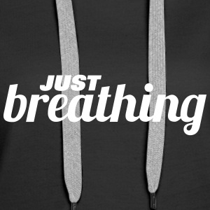 just breathing Hoodies & Sweatshirts - Women's Premium Hoodie