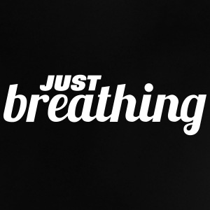 just breathing Baby T-shirts - Baby T-shirt