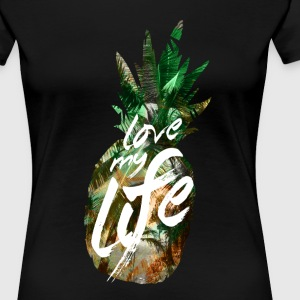 PINEAPPLE - LOVE MY LIFE - Frauen Premium T-Shirt