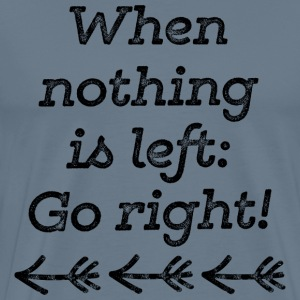 When nothing is left go right - black T-Shirts - Männer Premium T-Shirt