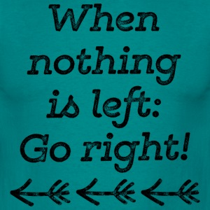 When nothing is left go right - black T-Shirts - Männer T-Shirt