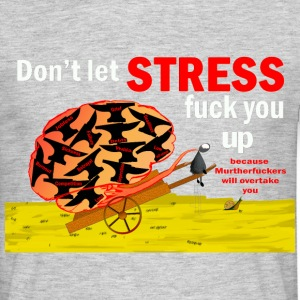 Don't let stress fuck you up  - Men's T-Shirt