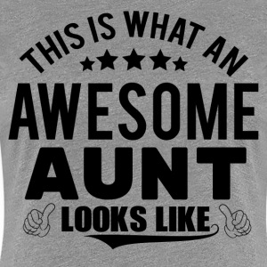 THIS IS WHAT AN AWESOME AUNT LOOKS LIKE T-Shirts - Women's Premium T-Shirt