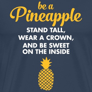 Be A Pineapple... T-Shirts - Men's Premium T-Shirt