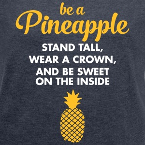 Be A Pineapple... T-Shirts - Frauen T-Shirt mit gerollten Ärmeln