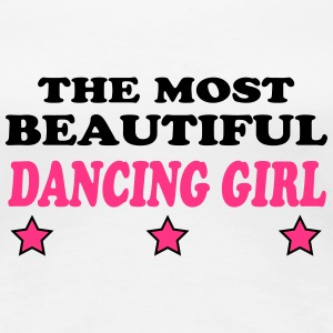 The most beautiful dancing girl T-Shirts - Women's Premium T-Shirt