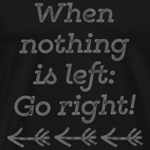 When nothing is left go right - grey T-Shirts - Männer Premium T-Shirt